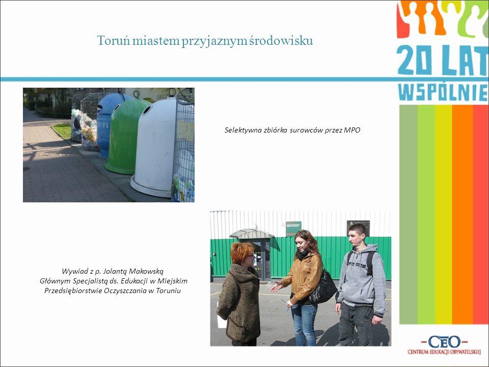 Toruń miastem przyjaznym środowisku Wywiad z p.Jolantą Makowską Głównym Specjalistą ds.
