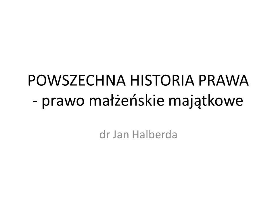 POWSZECHNA HISTORIA PRAWA - prawo małżeńskie majątkowe dr Jan Halberda
