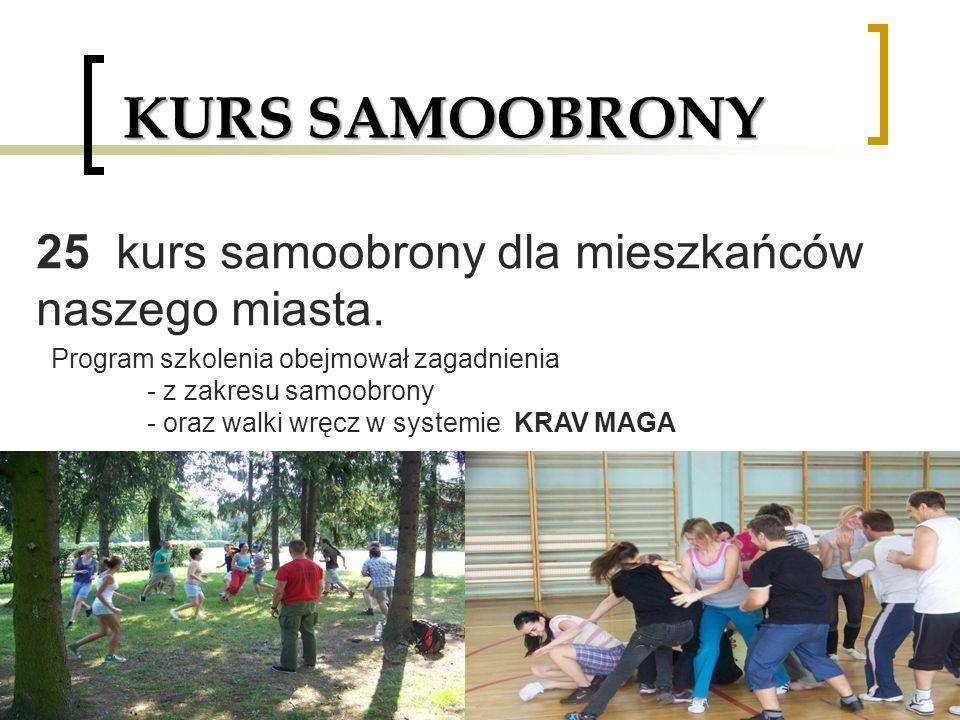 KURS SAMOOBRONY 25 kurs samoobrony dla mieszkańców naszego miasta. Program szkolenia obejmował zagadnienia - z zakresu samoobrony - oraz walki wręcz w