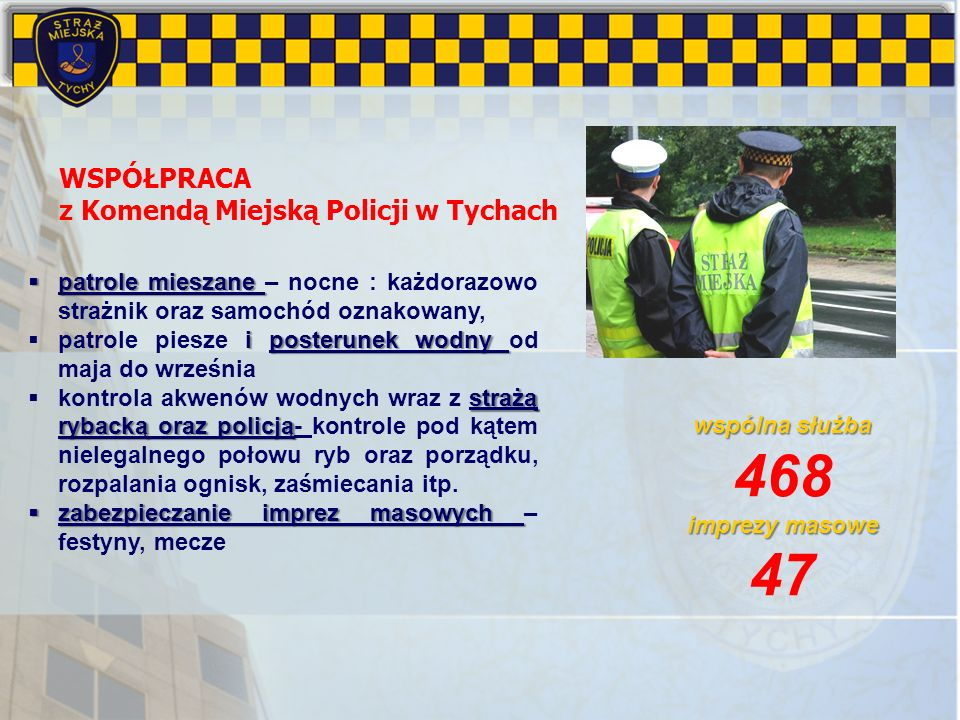 patrole mieszane patrole mieszane – nocne : każdorazowo strażnik oraz samochód oznakowany, i posterunek wodny patrole piesze i posterunek wodny od maj