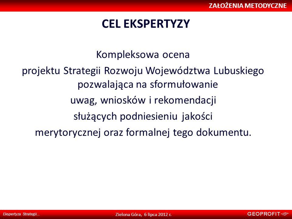 CEL EKSPERTYZY ZAŁOŻENIA METODYCZNE Ekspertyza Strategii… Zielona Góra, 6 lipca 2012 r. Kompleksowa ocena projektu Strategii Rozwoju Województwa Lubus
