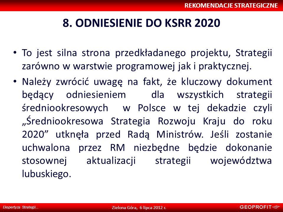 8. ODNIESIENIE DO KSRR 2020 REKOMENDACJE STRATEGICZNE Ekspertyza Strategii… Zielona Góra, 6 lipca 2012 r. To jest silna strona przedkładanego projektu