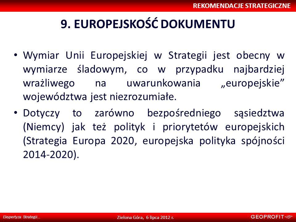 9. EUROPEJSKOŚĆ DOKUMENTU REKOMENDACJE STRATEGICZNE Ekspertyza Strategii… Zielona Góra, 6 lipca 2012 r. Wymiar Unii Europejskiej w Strategii jest obec