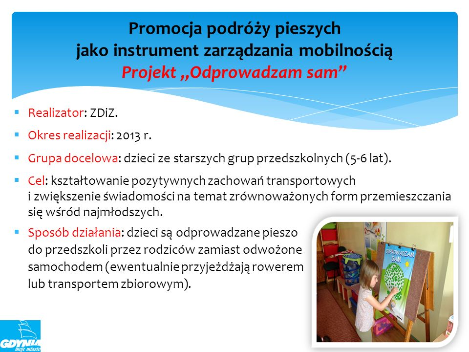 Realizator: ZDiZ. Okres realizacji: 2013 r. Grupa docelowa: dzieci ze starszych grup przedszkolnych (5-6 lat). Cel: kształtowanie pozytywnych zachowań