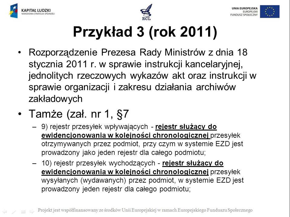 Przykład 3 (rok 2011) Rozporządzenie Prezesa Rady Ministrów z dnia 18 stycznia 2011 r. w sprawie instrukcji kancelaryjnej, jednolitych rzeczowych wyka