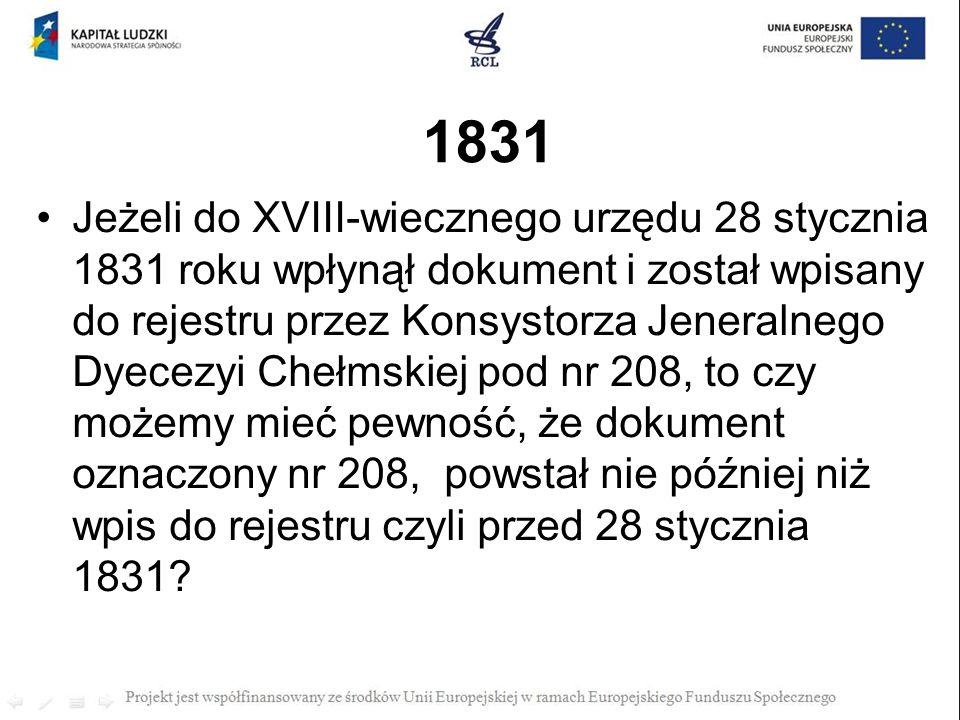 1831 Jeżeli do XVIII-wiecznego urzędu 28 stycznia 1831 roku wpłynął dokument i został wpisany do rejestru przez Konsystorza Jeneralnego Dyecezyi Chełm