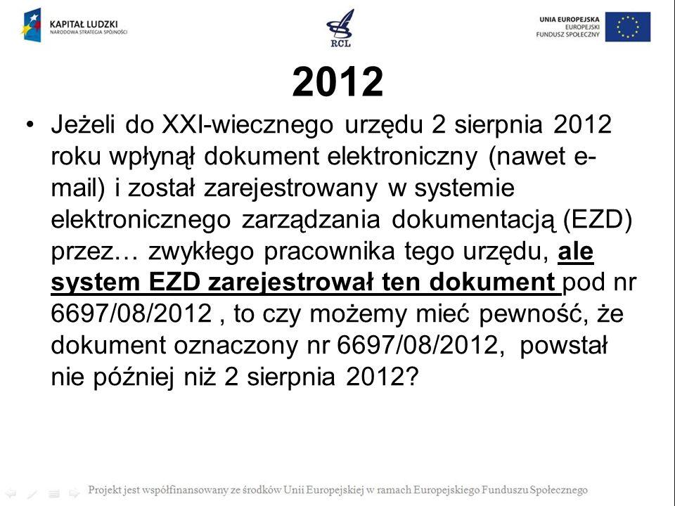 2012 Jeżeli do XXI-wiecznego urzędu 2 sierpnia 2012 roku wpłynął dokument elektroniczny (nawet e- mail) i został zarejestrowany w systemie elektronicz