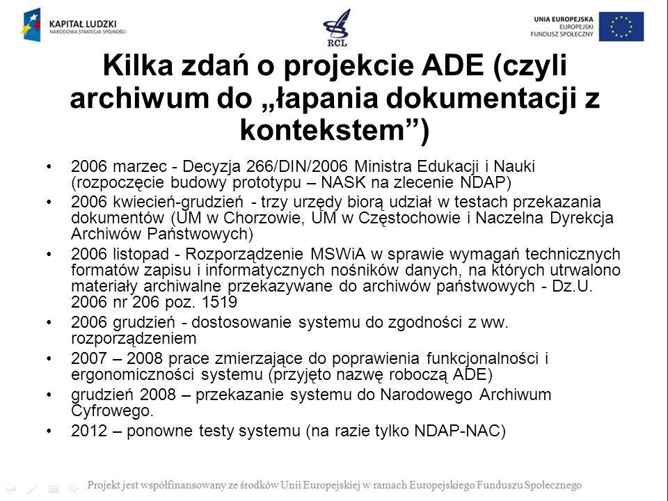 Kilka zdań o projekcie ADE (czyli archiwum do łapania dokumentacji z kontekstem) 2006 marzec - Decyzja 266/DIN/2006 Ministra Edukacji i Nauki (rozpocz
