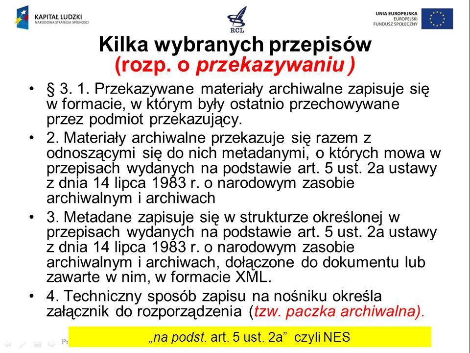 § 3. 1. Przekazywane materiały archiwalne zapisuje się w formacie, w którym były ostatnio przechowywane przez podmiot przekazujący. 2. Materiały archi