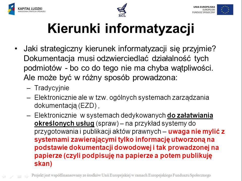 Kierunki informatyzacji Jaki strategiczny kierunek informatyzacji się przyjmie? Dokumentacja musi odzwierciedlać działalność tych podmiotów - bo co do