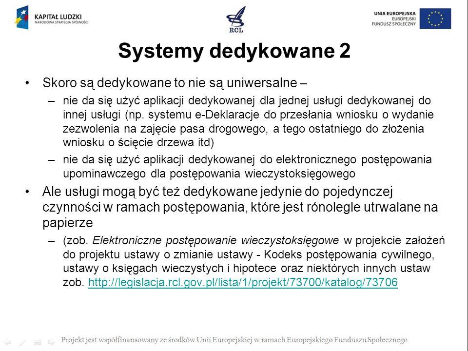 Skoro są dedykowane to nie są uniwersalne – –nie da się użyć aplikacji dedykowanej dla jednej usługi dedykowanej do innej usługi (np. systemu e-Deklar