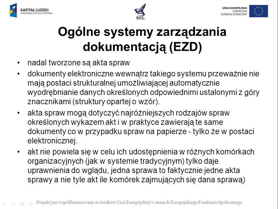 Ogólne systemy zarządzania dokumentacją (EZD) nadal tworzone są akta spraw dokumenty elektroniczne wewnątrz takiego systemu przeważnie nie mają postac