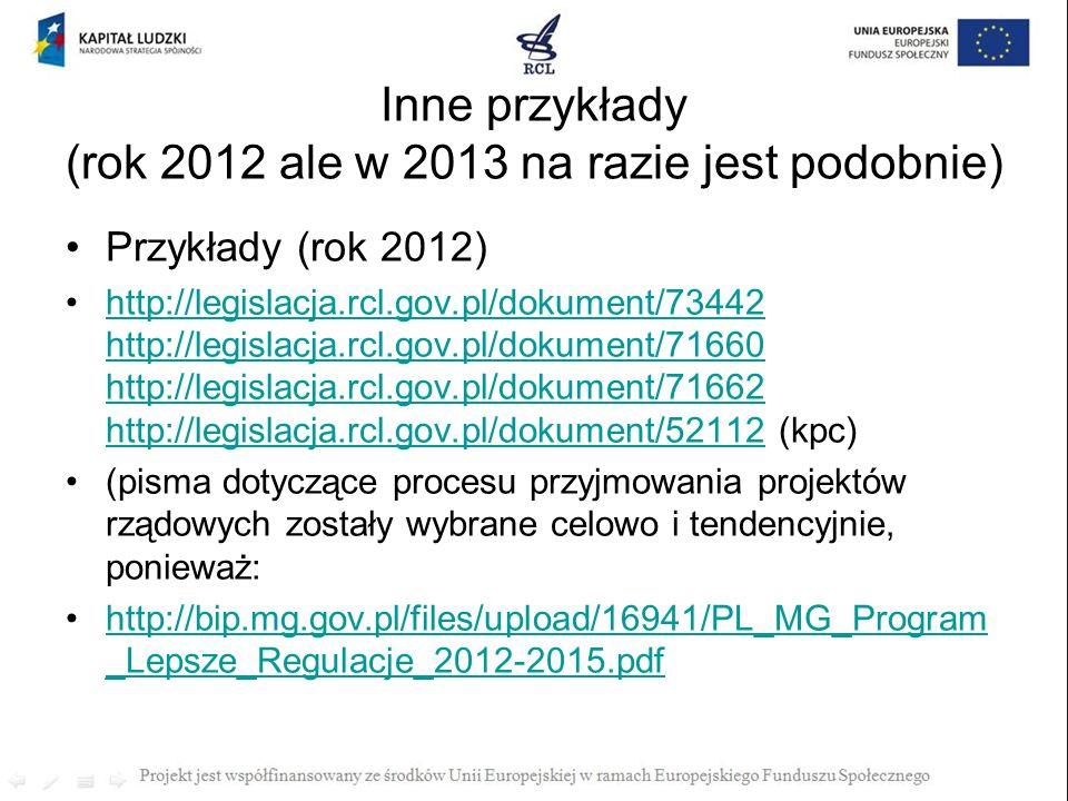 Inne przykłady (rok 2012 ale w 2013 na razie jest podobnie) Przykłady (rok 2012) http://legislacja.rcl.gov.pl/dokument/73442 http://legislacja.rcl.gov