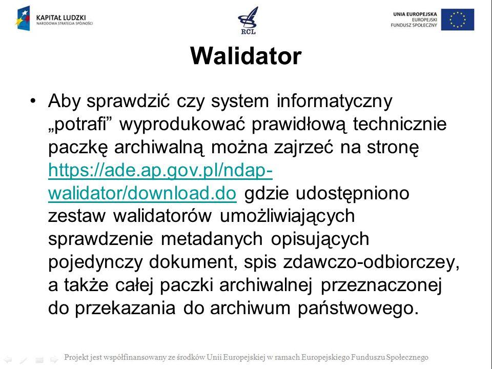Walidator Aby sprawdzić czy system informatyczny potrafi wyprodukować prawidłową technicznie paczkę archiwalną można zajrzeć na stronę https://ade.ap.