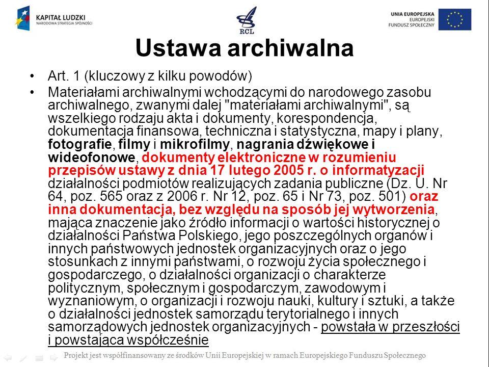 Ustawa archiwalna Art. 1 (kluczowy z kilku powodów) Materiałami archiwalnymi wchodzącymi do narodowego zasobu archiwalnego, zwanymi dalej