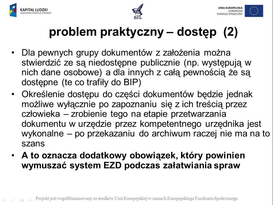 problem praktyczny – dostęp (2) Dla pewnych grupy dokumentów z założenia można stwierdzić ze są niedostępne publicznie (np. występują w nich dane osob