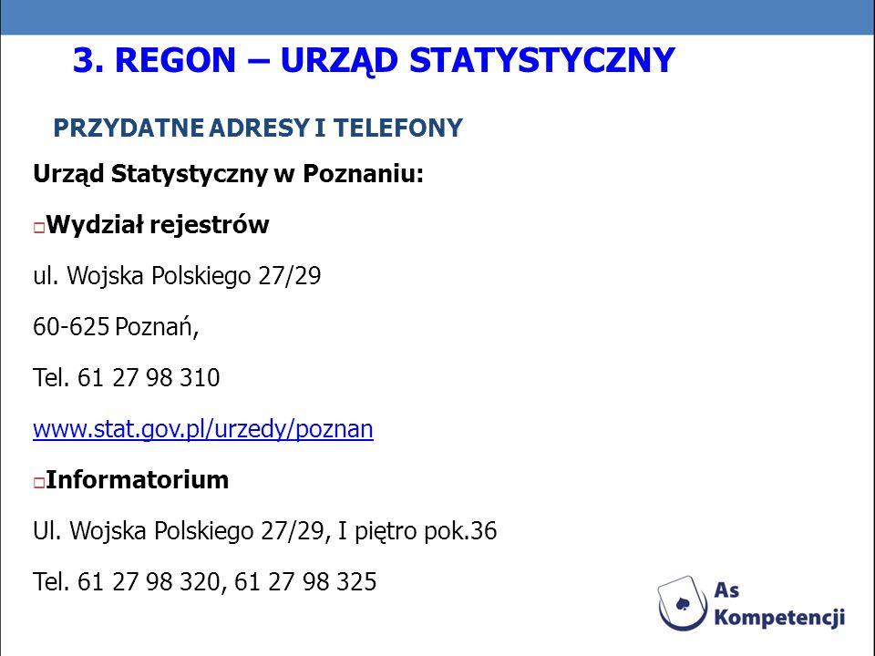 PRZYDATNE ADRESY I TELEFONY Urząd Statystyczny w Poznaniu: Wydział rejestrów ul. Wojska Polskiego 27/29 60-625 Poznań, Tel. 61 27 98 310 www.stat.gov.