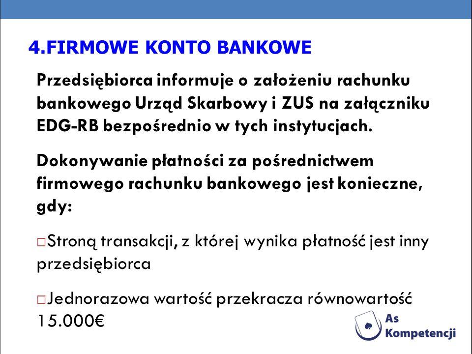 4.FIRMOWE KONTO BANKOWE Przedsiębiorca informuje o założeniu rachunku bankowego Urząd Skarbowy i ZUS na załączniku EDG-RB bezpośrednio w tych instytuc
