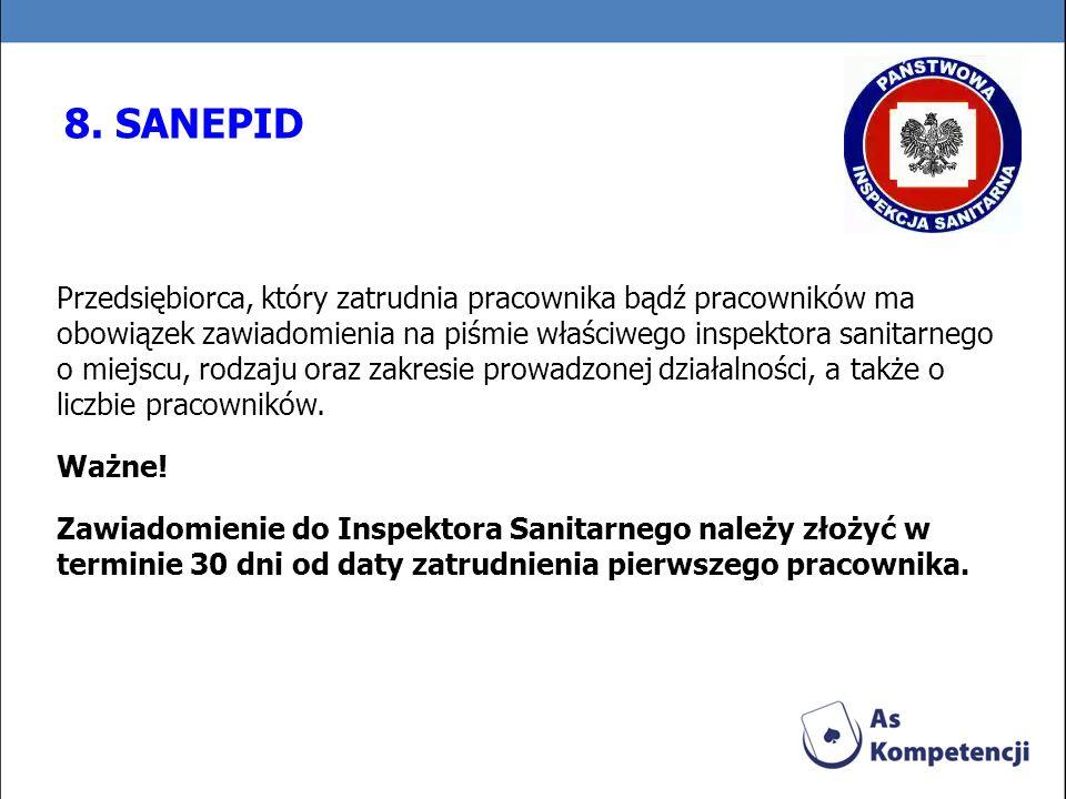 8. SANEPID Przedsiębiorca, który zatrudnia pracownika bądź pracowników ma obowiązek zawiadomienia na piśmie właściwego inspektora sanitarnego o miejsc