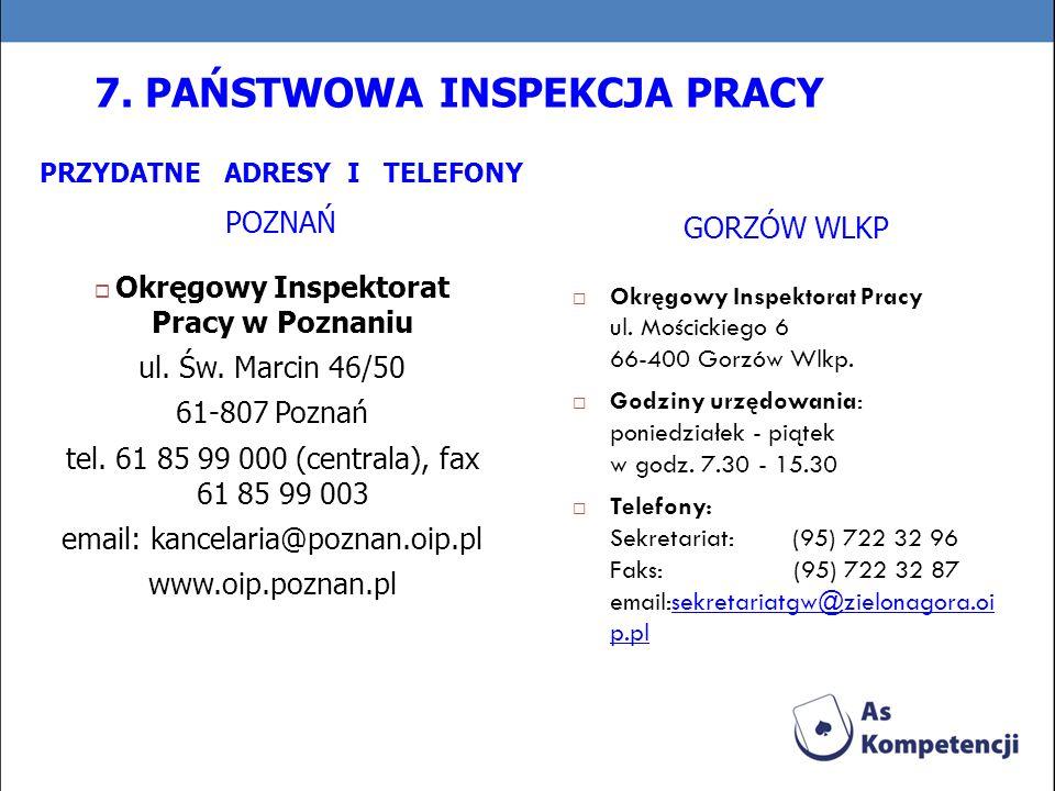 PRZYDATNE ADRESY I TELEFONY POZNAŃ Okręgowy Inspektorat Pracy w Poznaniu ul. Św. Marcin 46/50 61-807 Poznań tel. 61 85 99 000 (centrala), fax 61 85 99