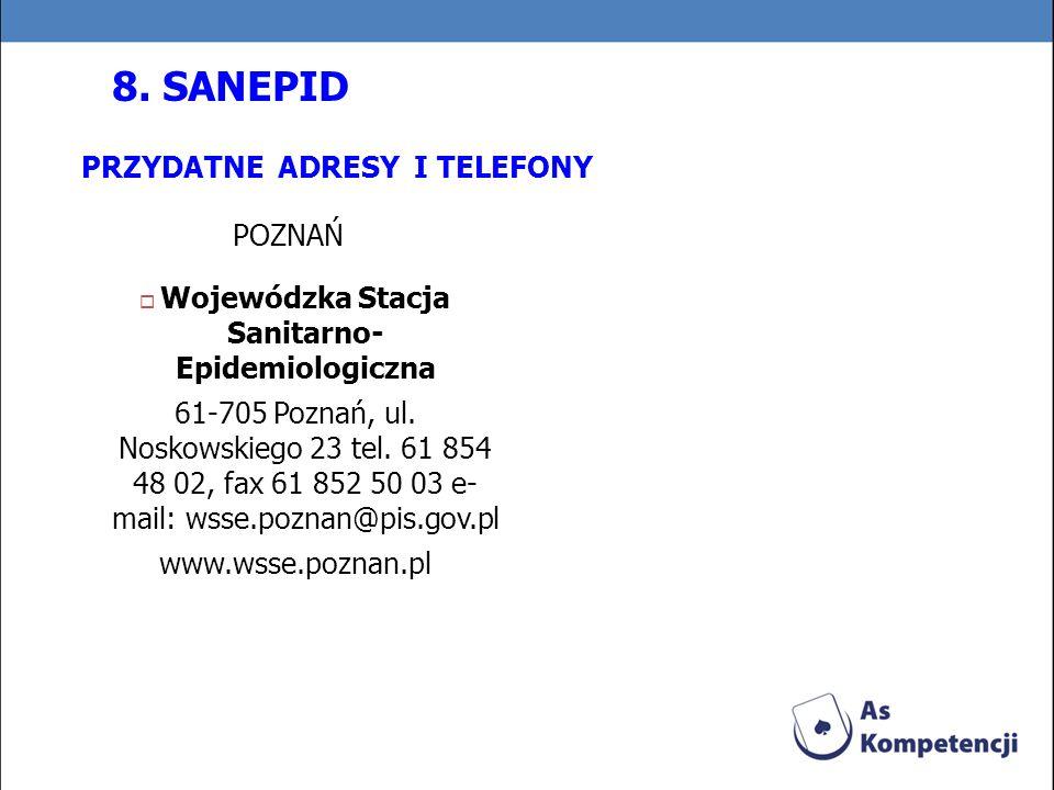 PRZYDATNE ADRESY I TELEFONY POZNAŃ Wojewódzka Stacja Sanitarno- Epidemiologiczna 61-705 Poznań, ul. Noskowskiego 23 tel. 61 854 48 02, fax 61 852 50 0