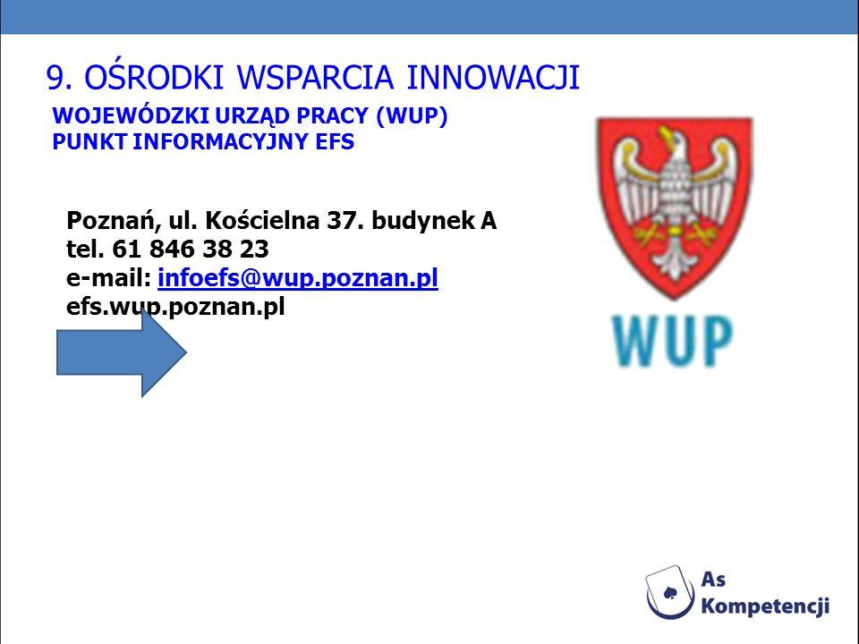 WOJEWÓDZKI URZĄD PRACY (WUP) PUNKT INFORMACYJNY EFS Poznań, ul. Kościelna 37. budynek A tel. 61 846 38 23 e-mail: infoefs@wup.poznan.plinfoefs@wup.poz