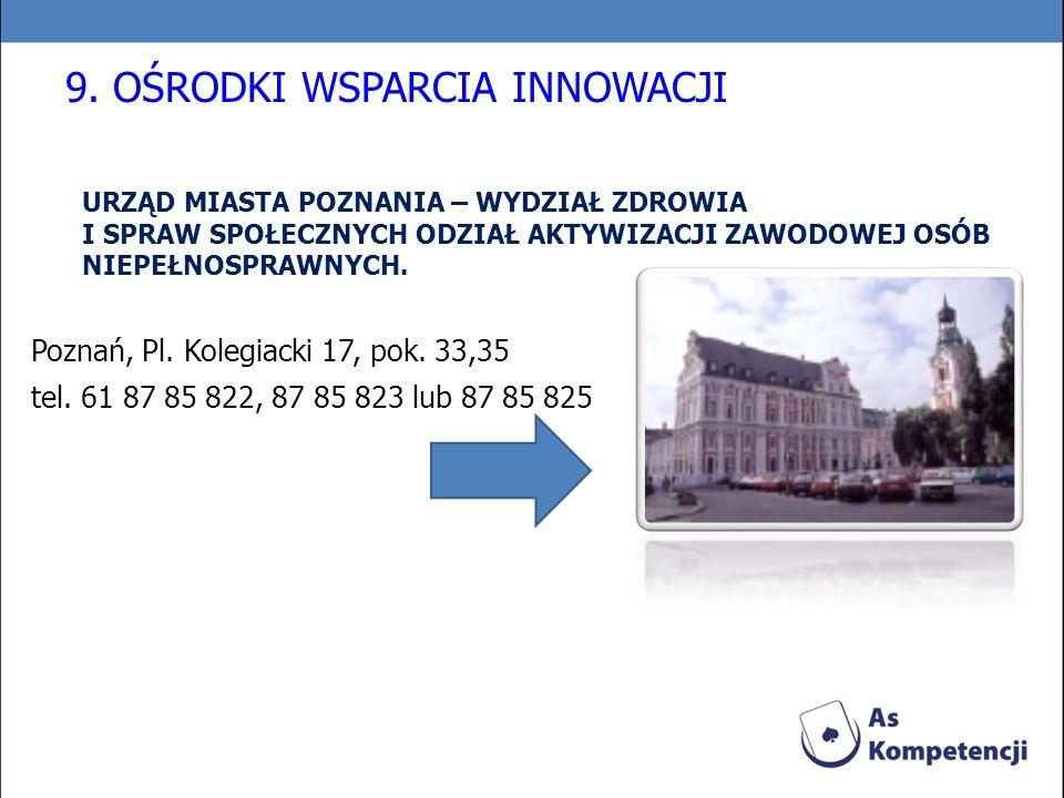 URZĄD MIASTA POZNANIA – WYDZIAŁ ZDROWIA I SPRAW SPOŁECZNYCH ODZIAŁ AKTYWIZACJI ZAWODOWEJ OSÓB NIEPEŁNOSPRAWNYCH. Poznań, Pl. Kolegiacki 17, pok. 33,35