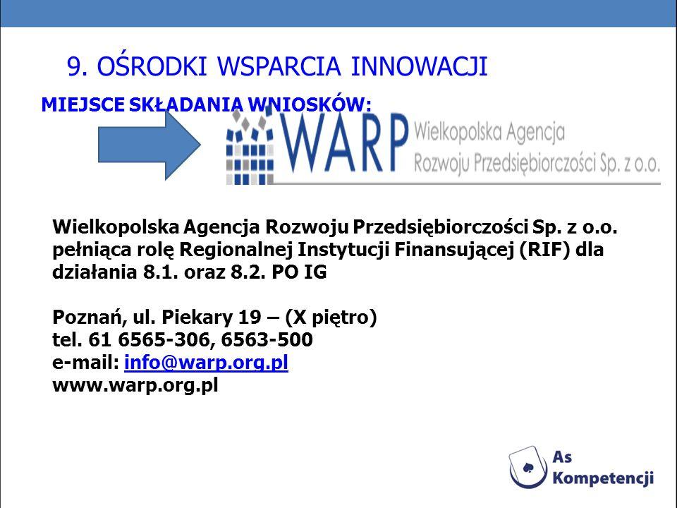 MIEJSCE SKŁADANIA WNIOSKÓW: Wielkopolska Agencja Rozwoju Przedsiębiorczości Sp. z o.o. pełniąca rolę Regionalnej Instytucji Finansującej (RIF) dla dzi