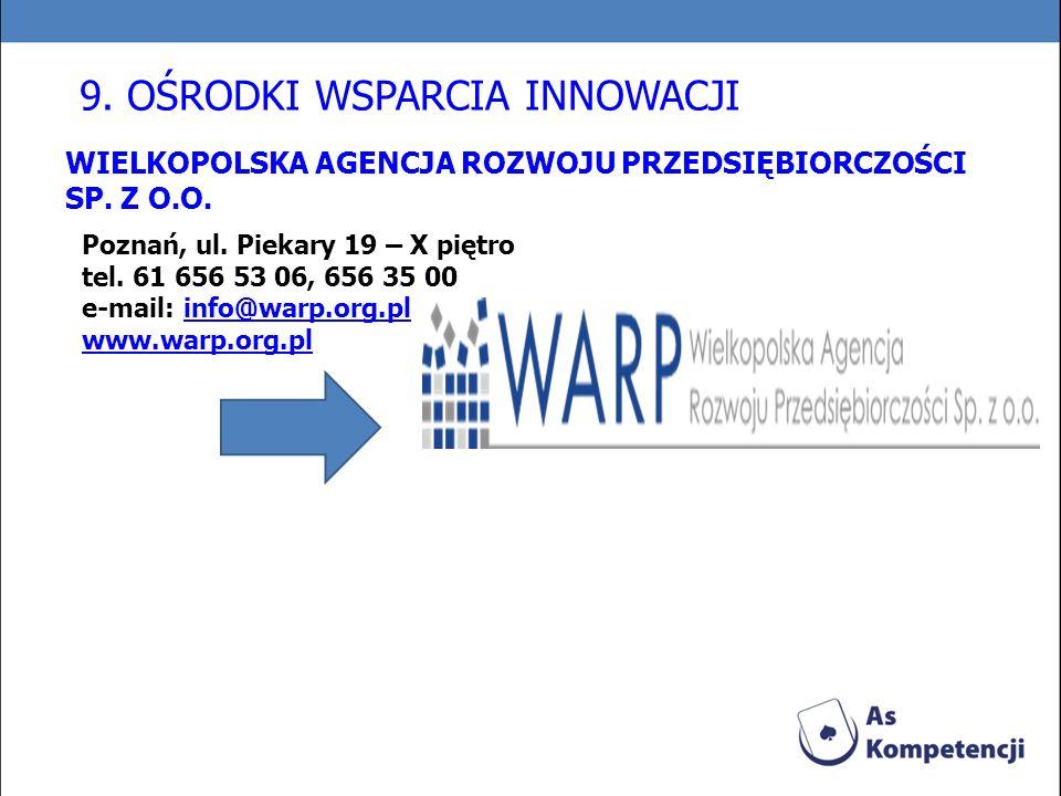 Poznań, ul. Piekary 19 – X piętro tel. 61 656 53 06, 656 35 00 e-mail: info@warp.org.plinfo@warp.org.pl www.warp.org.pl 9. OŚRODKI WSPARCIA INNOWACJI