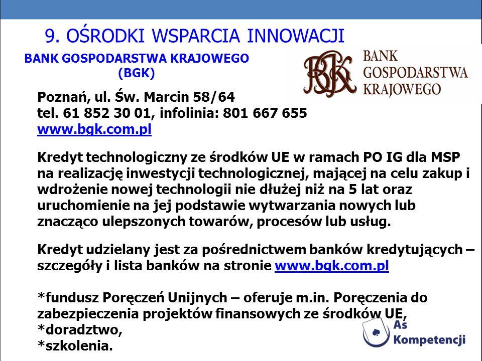 BANK GOSPODARSTWA KRAJOWEGO (BGK) Poznań, ul. Św. Marcin 58/64 tel. 61 852 30 01, infolinia: 801 667 655 www.bgk.com.pl Kredyt technologiczny ze środk