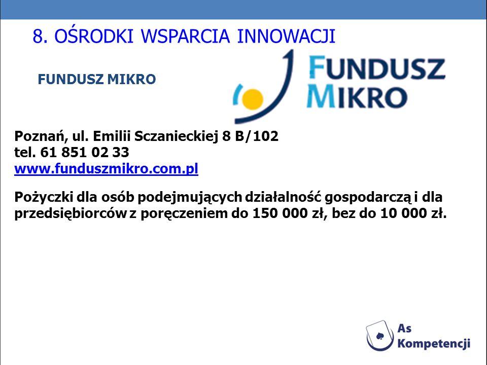FUNDUSZ MIKRO Poznań, ul. Emilii Sczanieckiej 8 B/102 tel. 61 851 02 33 www.funduszmikro.com.pl Pożyczki dla osób podejmujących działalność gospodarcz