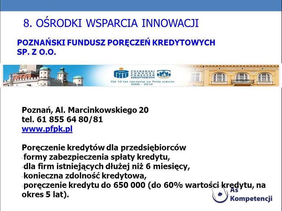 POZNAŃSKI FUNDUSZ PORĘCZEŃ KREDYTOWYCH SP. Z O.O. Poznań, Al. Marcinkowskiego 20 tel. 61 855 64 80/81 www.pfpk.pl Poręczenie kredytów dla przedsiębior