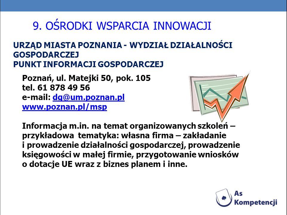 URZĄD MIASTA POZNANIA - WYDZIAŁ DZIAŁALNOŚCI GOSPODARCZEJ PUNKT INFORMACJI GOSPODARCZEJ Poznań, ul. Matejki 50, pok. 105 tel. 61 878 49 56 e-mail: dg@
