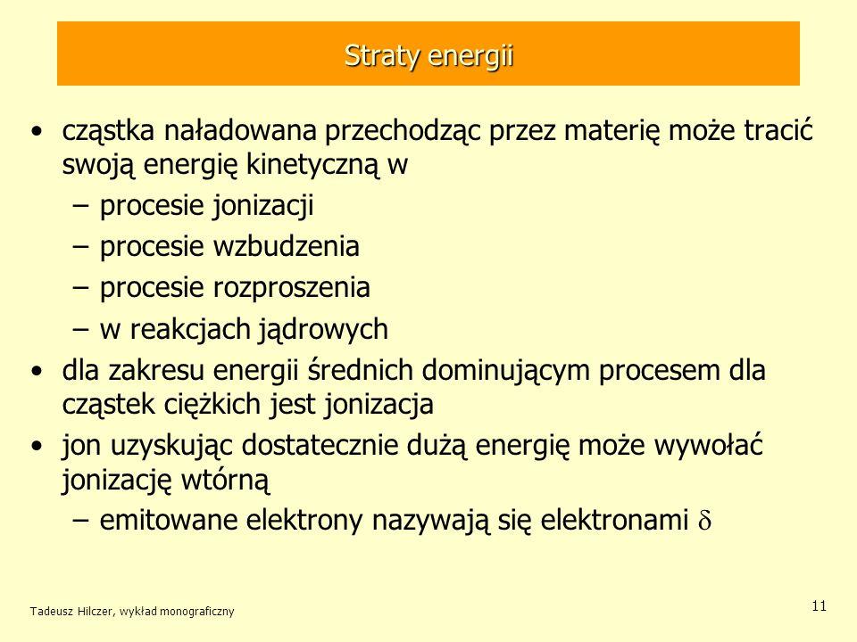 Straty energii cząstka naładowana przechodząc przez materię może tracić swoją energię kinetyczną w –procesie jonizacji –procesie wzbudzenia –procesie