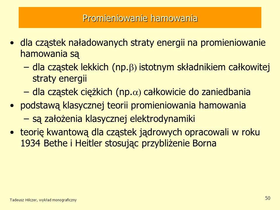 Promieniowanie hamowania dla cząstek naładowanych straty energii na promieniowanie hamowania są –dla cząstek lekkich (np. istotnym składnikiem całkowi