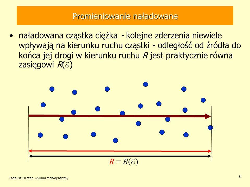 6 R = R( E ) naładowana cząstka ciężka - kolejne zderzenia niewiele wpływają na kierunku ruchu cząstki - odległość od źródła do końca jej drogi w kier