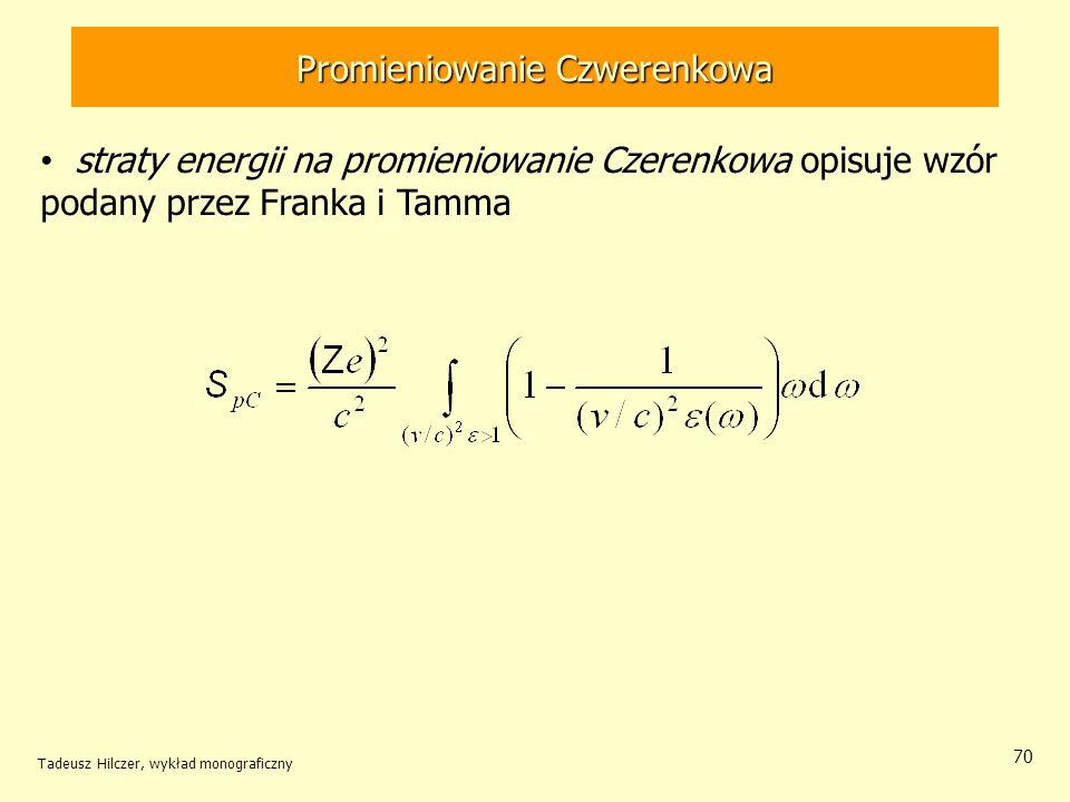 70 straty energii na promieniowanie Czerenkowa opisuje wzór podany przez Franka i Tamma Promieniowanie Czwerenkowa Tadeusz Hilczer, wykład monograficz