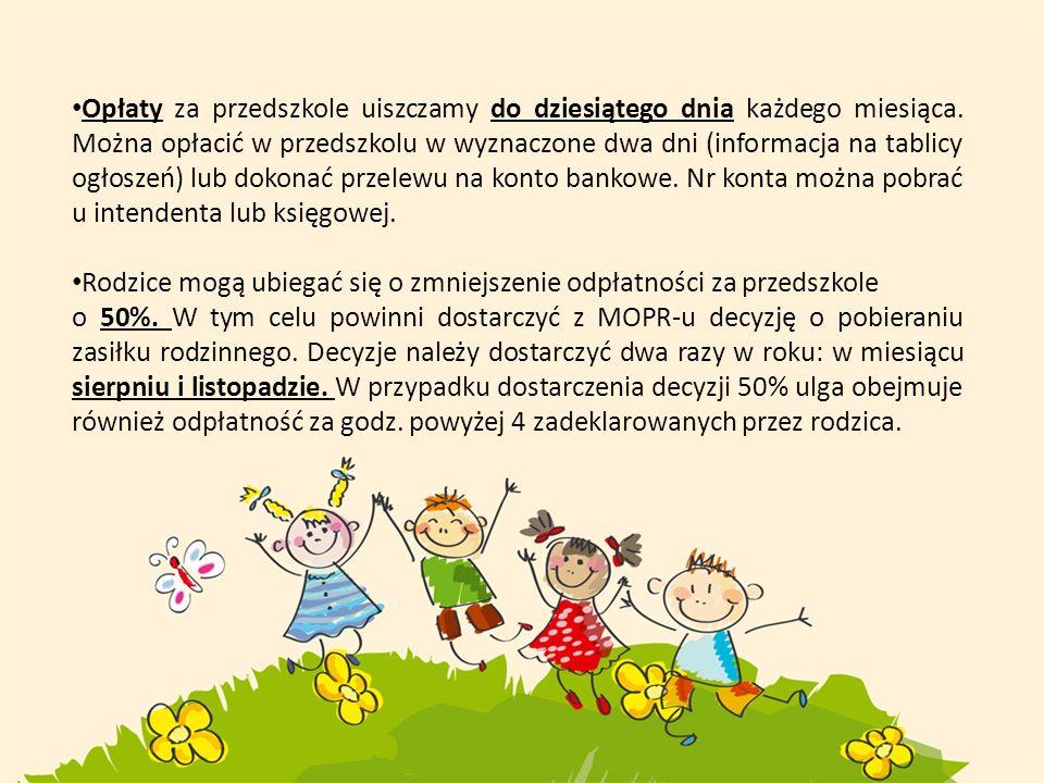 Opłaty za przedszkole uiszczamy do dziesiątego dnia każdego miesiąca. Można opłacić w przedszkolu w wyznaczone dwa dni (informacja na tablicy ogłoszeń