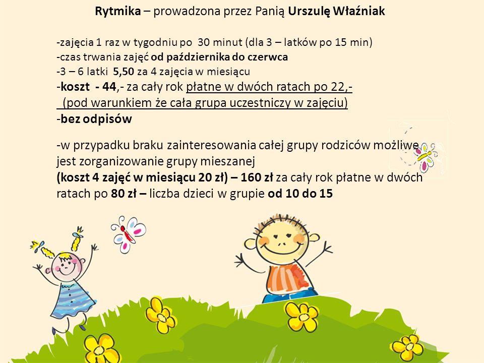 Rytmika – prowadzona przez Panią Urszulę Właźniak -zajęcia 1 raz w tygodniu po 30 minut (dla 3 – latków po 15 min) -czas trwania zajęć od października