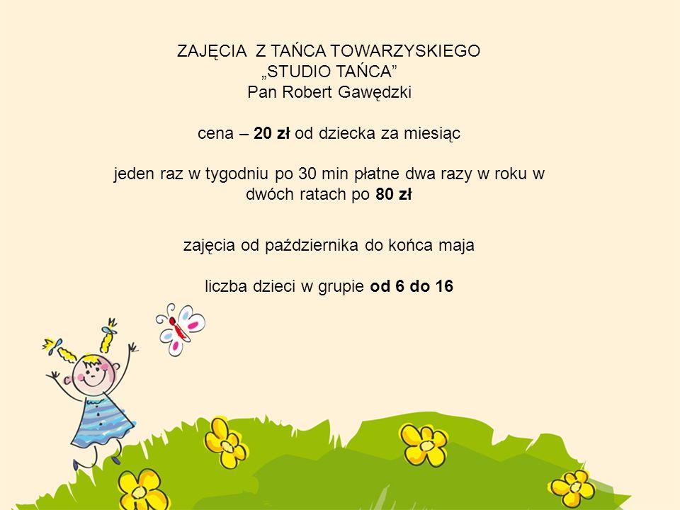 ZAJĘCIA Z TAŃCA TOWARZYSKIEGO STUDIO TAŃCA Pan Robert Gawędzki cena – 20 zł od dziecka za miesiąc jeden raz w tygodniu po 30 min płatne dwa razy w rok