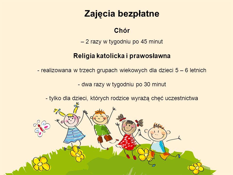 Zajęcia bezpłatne Chór – 2 razy w tygodniu po 45 minut Religia katolicka i prawosławna - realizowana w trzech grupach wiekowych dla dzieci 5 – 6 letni