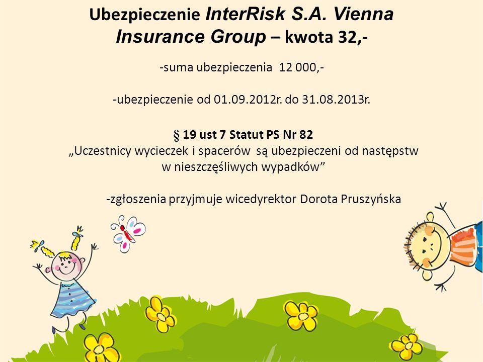 Ubezpieczenie InterRisk S.A. Vienna Insurance Group – kwota 32,- -suma ubezpieczenia 12 000,- -ubezpieczenie od 01.09.2012r. do 31.08.2013r. § 19 ust