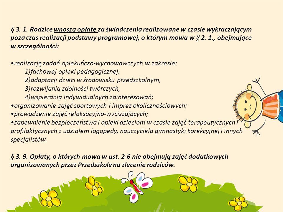 § 3. 1. Rodzice wnoszą opłatę za świadczenia realizowane w czasie wykraczającym poza czas realizacji podstawy programowej, o którym mowa w § 2. 1., ob