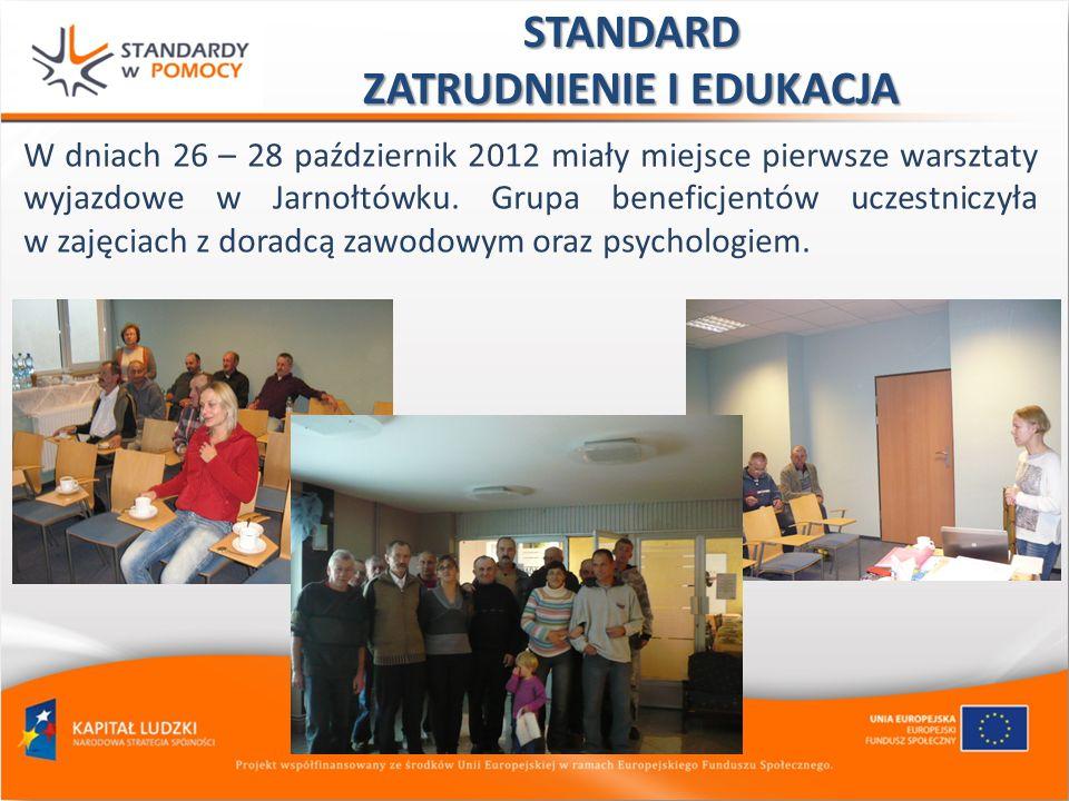 STANDARD ZATRUDNIENIE I EDUKACJA W dniach 26 – 28 październik 2012 miały miejsce pierwsze warsztaty wyjazdowe w Jarnołtówku. Grupa beneficjentów uczes