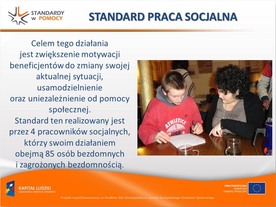 STANDARD PRACA SOCJALNA Celem tego działania jest zwiększenie motywacji beneficjentów do zmiany swojej aktualnej sytuacji, usamodzielnienie oraz uniez