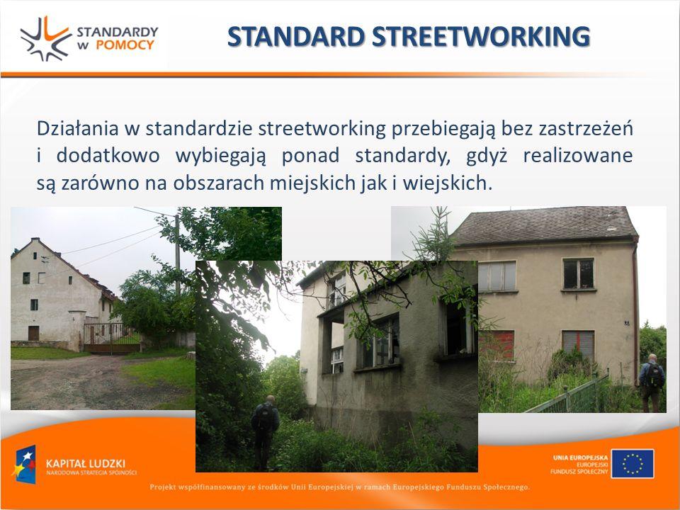 Działania w standardzie streetworking przebiegają bez zastrzeżeń i dodatkowo wybiegają ponad standardy, gdyż realizowane są zarówno na obszarach miejs