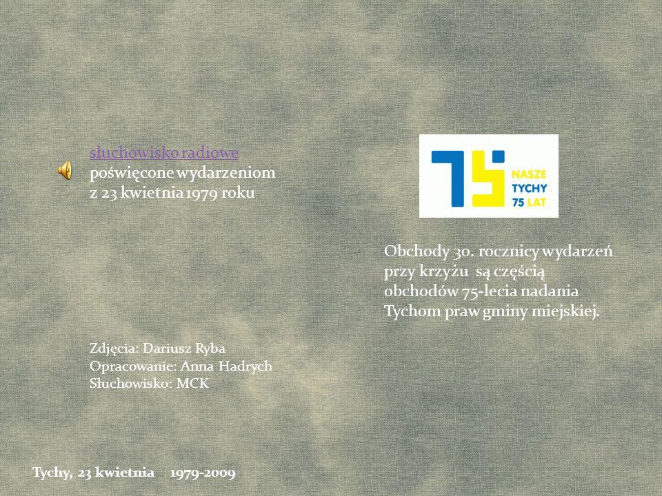 Obchody 30. rocznicy wydarzeń przy krzyżu są częścią obchodów 75-lecia nadania Tychom praw gminy miejskiej. słuchowisko radiowe poświęcone wydarzeniom