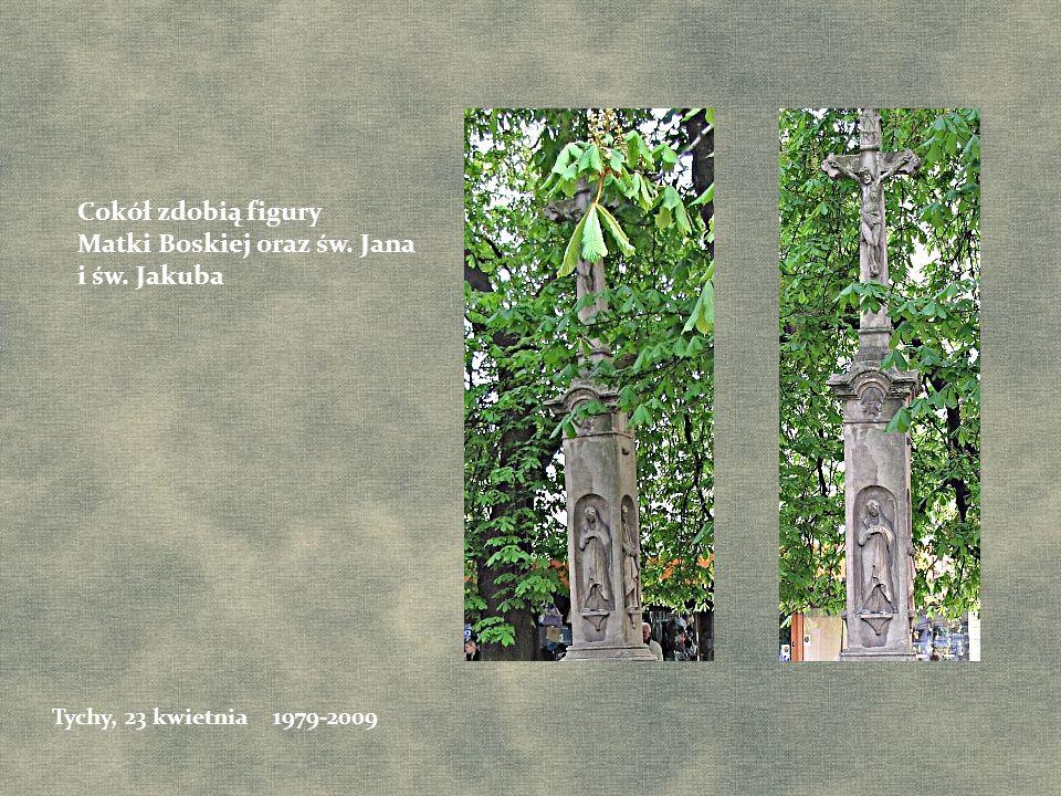 Cokół zdobią figury Matki Boskiej oraz św. Jana i św. Jakuba Tychy, 23 kwietnia 1979-2009