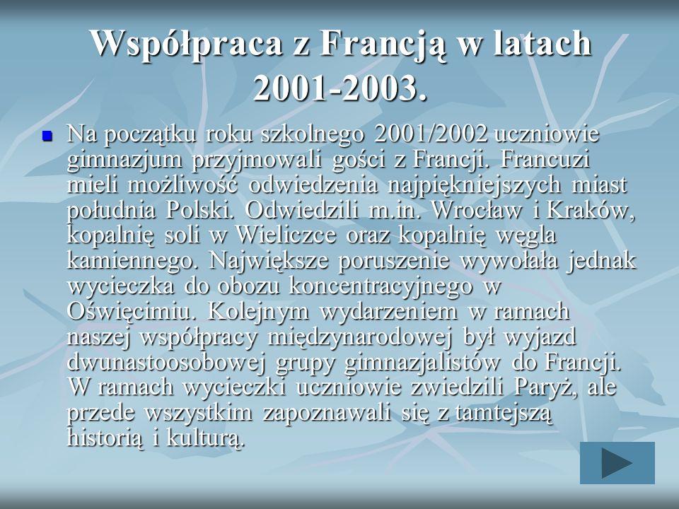 Współpraca z Francją w latach 2001-2003. Na początku roku szkolnego 2001/2002 uczniowie gimnazjum przyjmowali gości z Francji. Francuzi mieli możliwoś