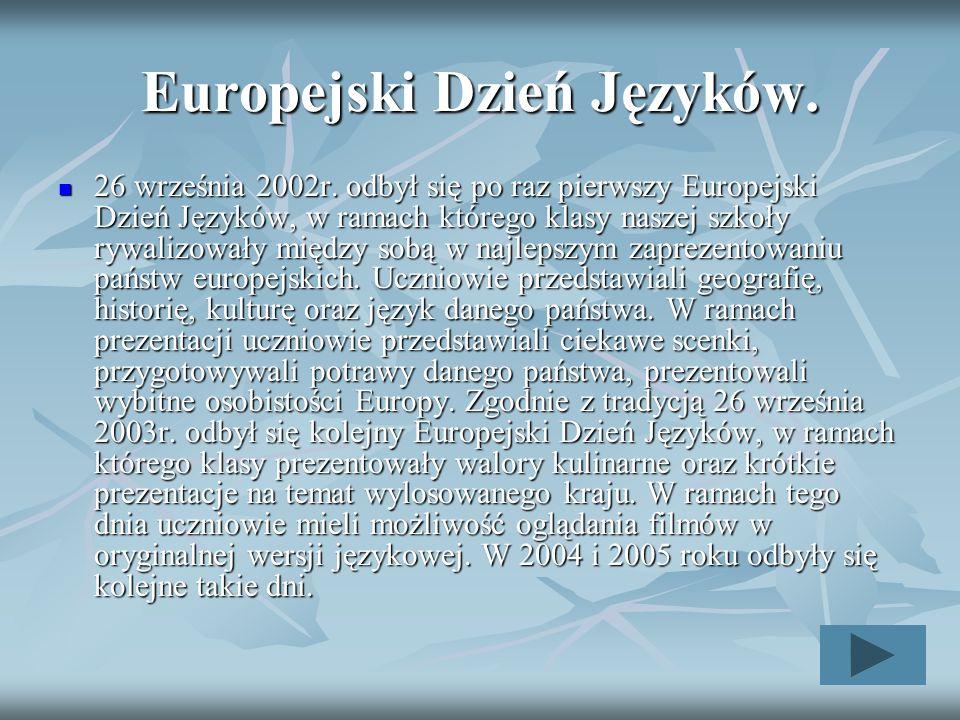 Europejski Dzień Języków. 26 września 2002r. odbył się po raz pierwszy Europejski Dzień Języków, w ramach którego klasy naszej szkoły rywalizowały mię